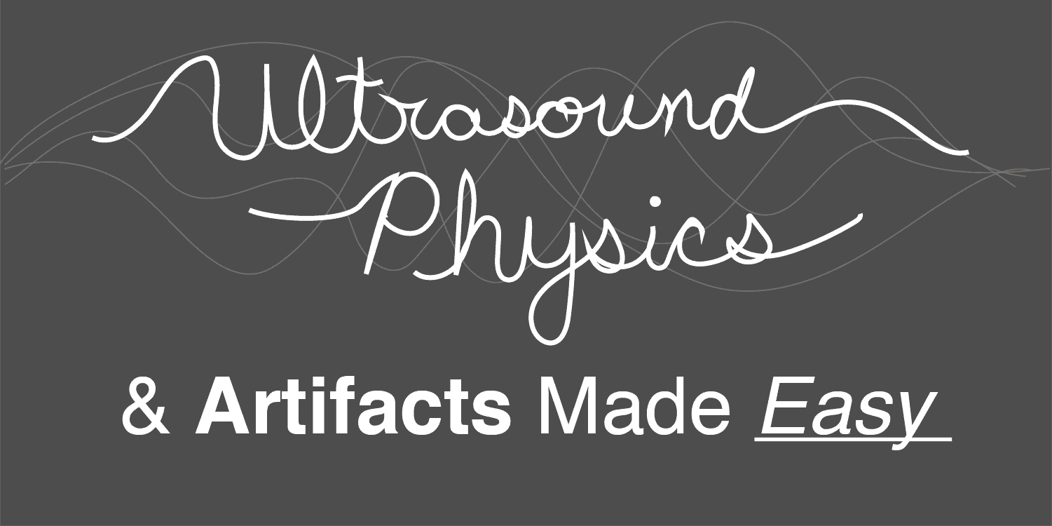 Ultrasound Physics & Artifacts Made Easy and Simple